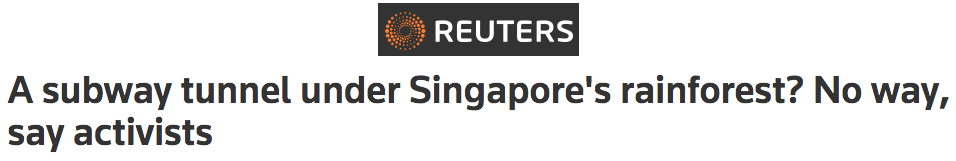 Reuters News 2016 - A subway tunnel under Singapore's rainforest? No way, say activists