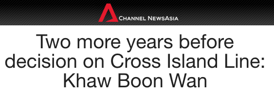 The Straits Times 2016 - Two more years before decision on Cross Island Line: Khaw Boon Wan