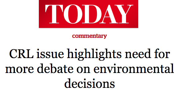 Today news 2016 - CRL issue highlights need for more debate on environmental decisions