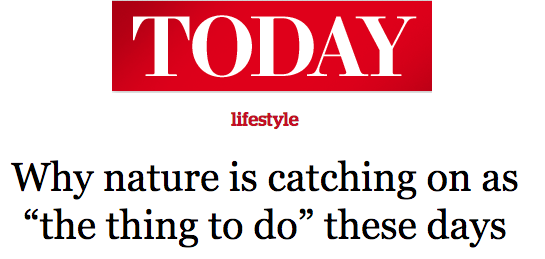 "TODAY News 2016 - Why nature is catching on as ""the thing to do"" these days"